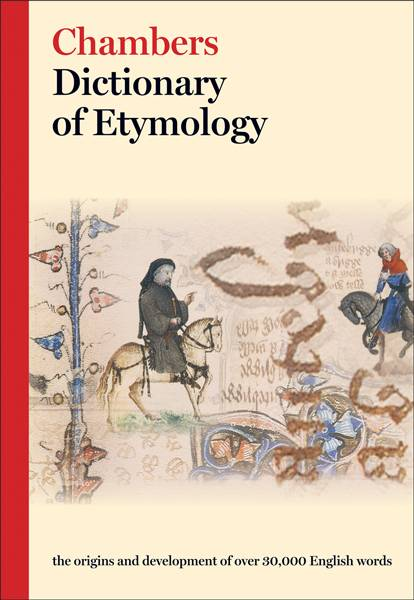 Chambers Dictionary of Etymology By Barnhart, Robert K. (EDT)/ Steinmetz, Sol (EDT)